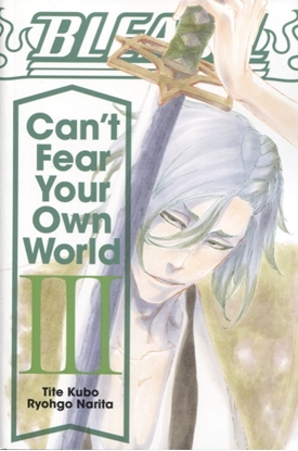Picture of BLEACH CANT FEAR YOUR OWN WORLD LIGHT NOVEL SC VOL 3